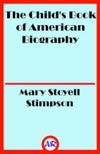 The Child's Book of American Biography (Illustrated) by Mary Stoyell Stimpson