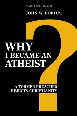 Why I Became an Atheist A Former Preacher Rejects Christianity