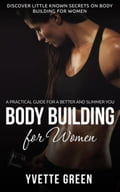 Body Building for Women: A Practical Guide For a Better and Slimmer You 61099611-8e21-4309-a692-e2a943e53d94