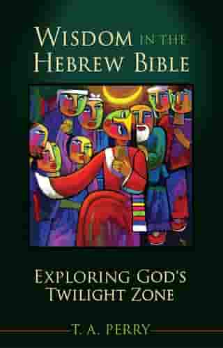 Wisdom in the Hebrew Bible: Exploring God's Twilight Zone