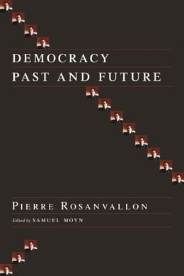 Book Democracy Past and Future: Selected Essays by Pierre Rosanvallon