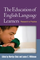 The Education of English Language Learners: Research to Practice by Marilyn Shatz, PhD