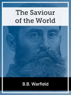 The Saviour of the World by B.B. Warfield