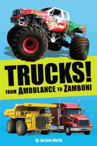 Trucks! From Ambulance to Zamboni by Lee Anne Martin