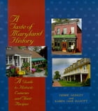 Taste of Maryland History, A: A Guide to Historic Eateries and Their Recipes