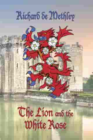 The Lion and the White Rose by Richard De Methley