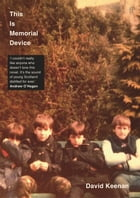 This Is Memorial Device: An Hallucinated Oral History of the Post-Punk Music Scene in Airdrie, Coatbridge and environs 1978–1 by David Keenan