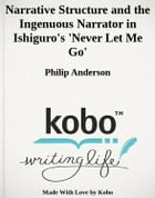 Narrative Structure and the Ingenuous Narrator in Ishiguro's 'Never Let Me Go'