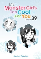 My Monster Girl's Too Cool for You, Chapter 39 by Karino Takatsu