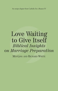 Love Waiting to Give Itself: Catholic for a Reason IV