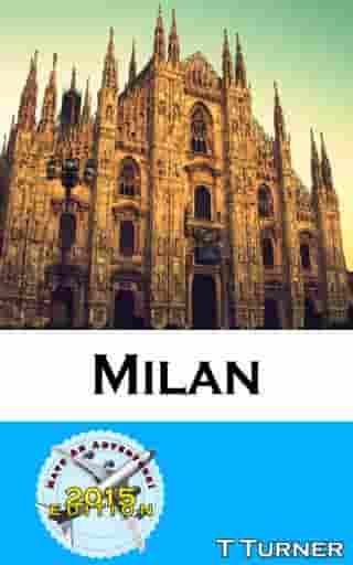 Milan Travel Guide 2015: Have An Adventure! by T Turner