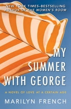 My Summer with George: A Novel of Love at a Certain Age by Marilyn French