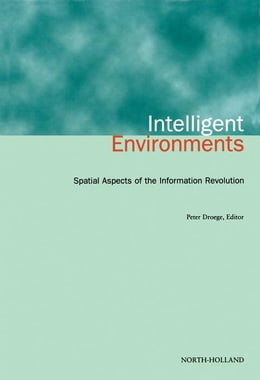 Book Intelligent Environments: Spatial Aspects of the Information Revolution by Droege, P.