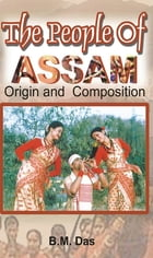 The People of Assam: Origin and Composition by B. M. Das