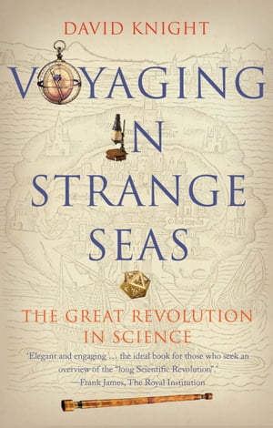 Voyaging in Strange Seas The Great Revolution in Science
