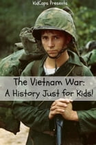 The Vietnam War: A History Just for Kids! by KidCaps