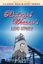 Richard Weaver's Life Story by James Paterson