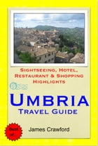 Umbria, Italy Travel Guide - Sightseeing, Hotel, Restaurant & Shopping Highlights (Illustrated) by James Crawford