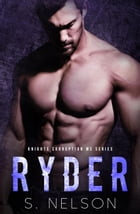Ryder: Knights Corruption MC Series, #5 by S. Nelson