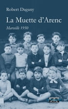 La Muette d'Arenc: Marseille 1950 by Robert Dagany