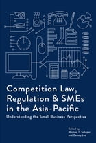 Competition Law, Regulation and SMEs in the Asia-Pacific: Understanding the Small Business Perspective by Michael T. Schaper