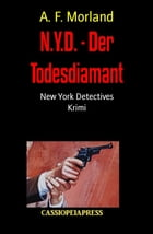 N.Y.D. - Der Todesdiamant: New York Detectives by A. F. Morland