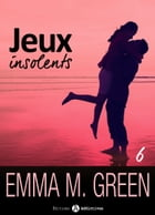 Jeux insolents - Vol. 6 by Emma M. Green