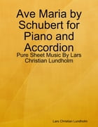 Ave Maria by Schubert for Piano and Accordion - Pure Sheet Music By Lars Christian Lundholm by Lars Christian Lundholm
