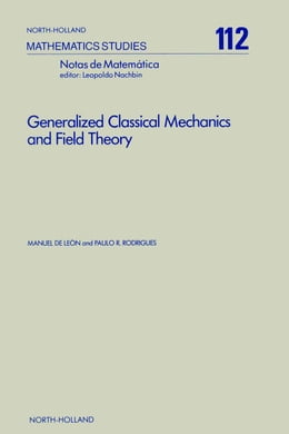 Book Generalized Classical Mechanics and Field Theory: A Geometrical Approach of Lagrangian and… by de León, M.