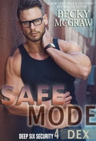 Safe Mode: Deep Six Security Series, #4 by Becky McGraw