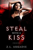 Steal With a Kiss (A Parched Novel): A Parched Novel by Z.L. Arkadie
