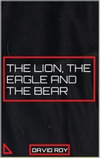 The Lion, The Eagle and The Bear by David Roy