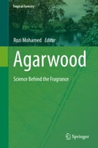 Agarwood: Science Behind the Fragrance by ROZI MOHAMED