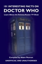 101 Interesting Facts on Doctor Who: Learn About the Science-Fiction TV Show by Adam Pearson