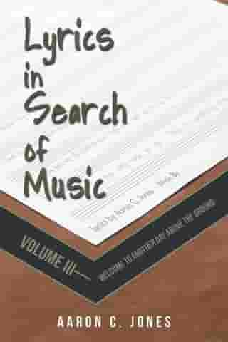 Lyrics in Search of Music: Volume Iii—Welcome to Another Day Above the Ground