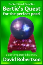 Bertie's Quest for the Perfect Pearl by David Robertson