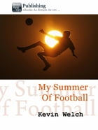 My Summer Of Football by Kevin Welch