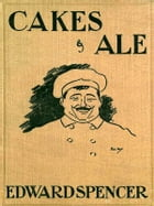 Cakes and Ale: A Dissertation on Banquets Interspersed with Various Recipes, More or Less Original…
