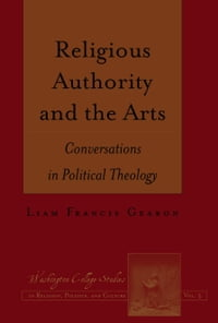 Religious Authority and the Arts: Conversations in Political Theology