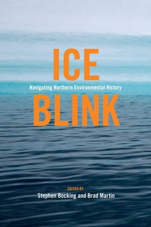 Ice Blink Navigating Northern Environmental History