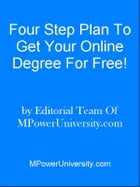 Four Step Plan To Get Your Online Degree For Free! by Editorial Team Of MPowerUniversity.com