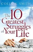 The 10 Greatest Struggles Of Your Life by Smith,Colin S.