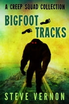 Bigfoot Tracks by Steve Vernon