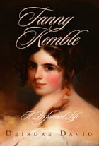 Fanny Kemble: A Performed Life by Deirdre David
