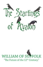 The Starlings Of Avalon by William Of Suffolk