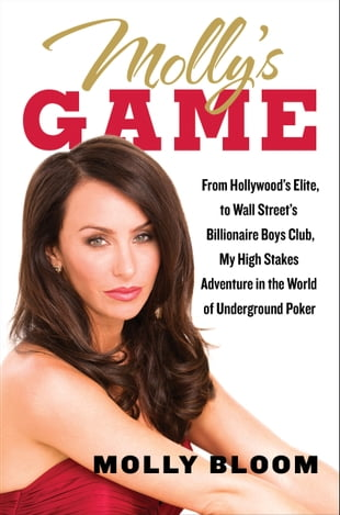 Molly's Game: From Hollywood's Elite to Wall Street's Billionaire Boys Club, My High-Stakes Adventure in the World