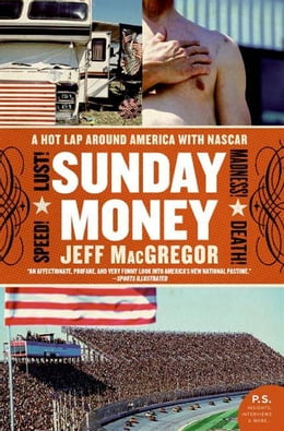 Book Sunday Money: A Year Inside the NASCAR Circuit by Jeff MacGregor