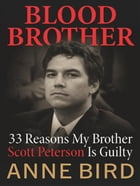 Blood Brother: 33 Reasons My Brother Scott Peterson Is Guilty by Anne Bird