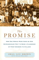 The Promise: How One Woman Made Good on Her Extraordinary Pact to Send a Classroom of 1st Gra ders…