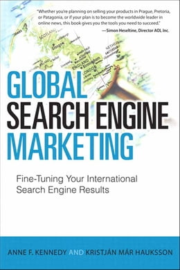 Book Global Search Engine Marketing: Fine-Tuning Your International Search Engine Results by Anne F. Kennedy